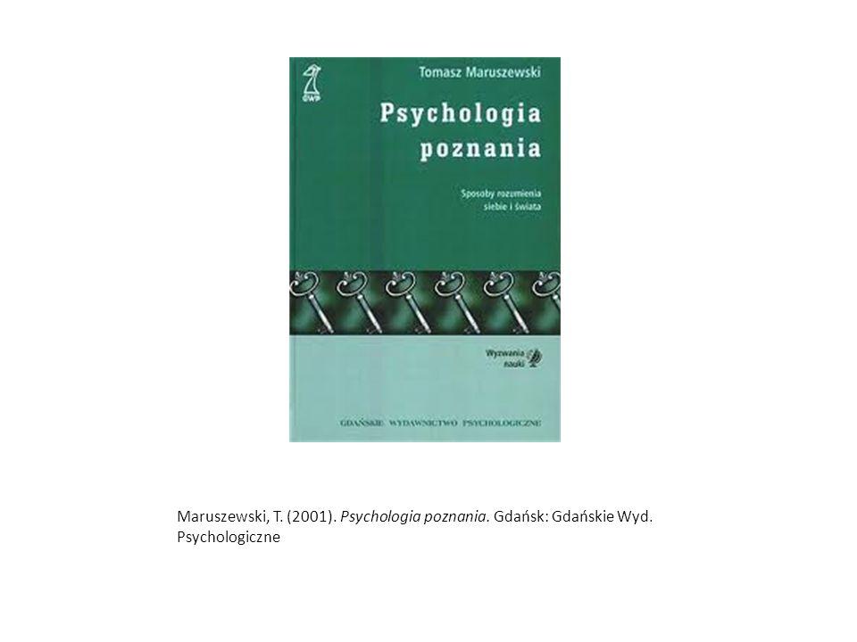 Maruszewski, T. (2001). Psychologia poznania. Gdańsk: Gdańskie Wyd
