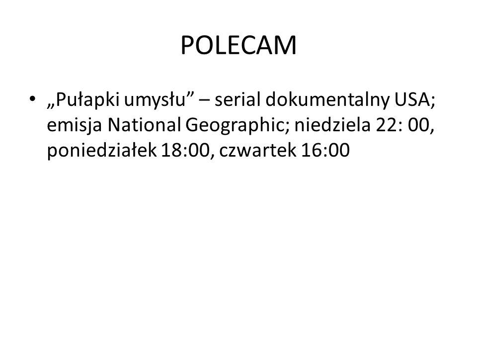 """POLECAM """"Pułapki umysłu – serial dokumentalny USA; emisja National Geographic; niedziela 22: 00, poniedziałek 18:00, czwartek 16:00."""