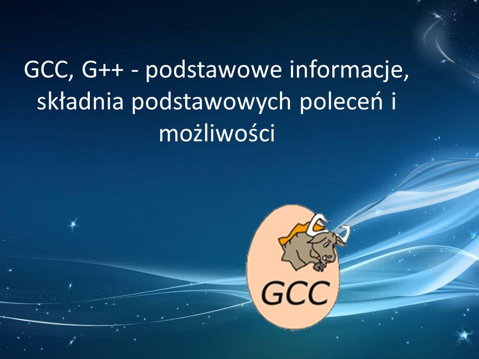 GCC, G++ - podstawowe informacje, składnia podstawowych poleceń i możliwości