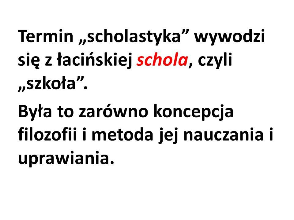 """Termin """"scholastyka wywodzi się z łacińskiej schola, czyli """"szkoła"""