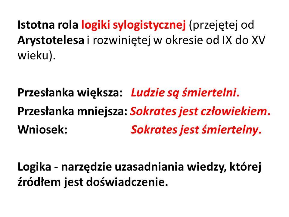 Istotna rola logiki sylogistycznej (przejętej od Arystotelesa i rozwiniętej w okresie od IX do XV wieku).