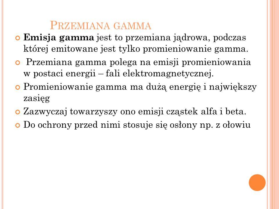 Przemiana gammaEmisja gamma jest to przemiana jądrowa, podczas której emitowane jest tylko promieniowanie gamma.