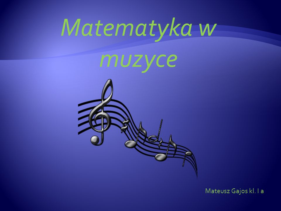 Matematyka w muzyce Mateusz Gajos kl. I a