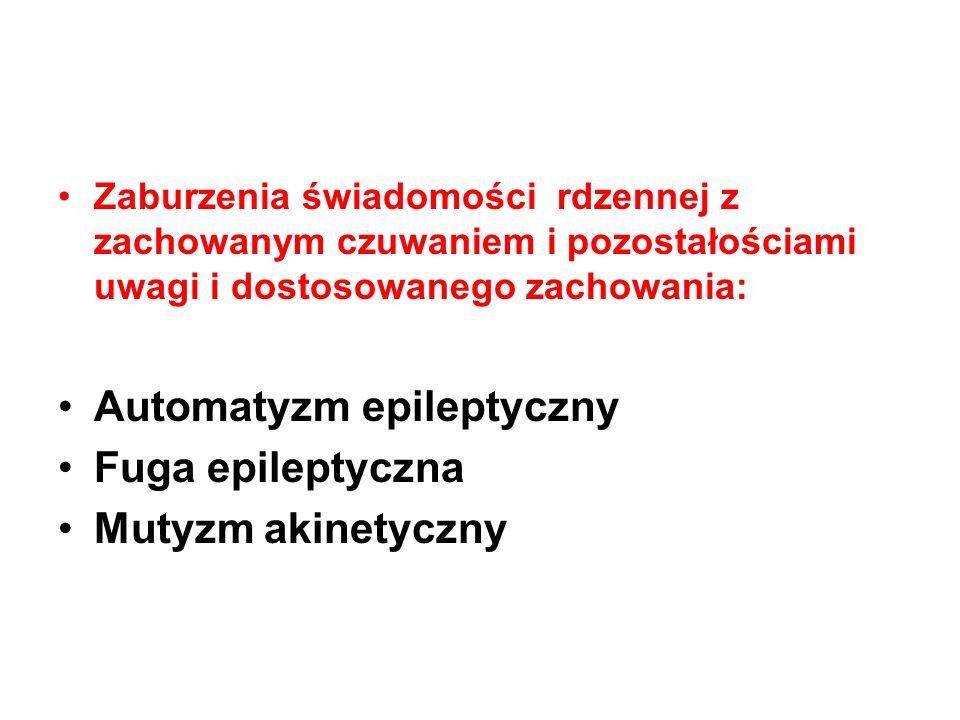 Automatyzm epileptyczny Fuga epileptyczna Mutyzm akinetyczny