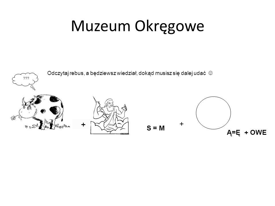 Muzeum Okręgowe + S = M Ą=Ę + OWE