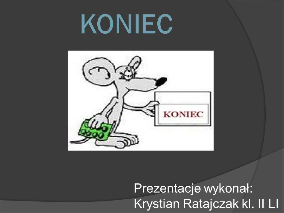 KONIEC Prezentacje wykonał: Krystian Ratajczak kl. II LI