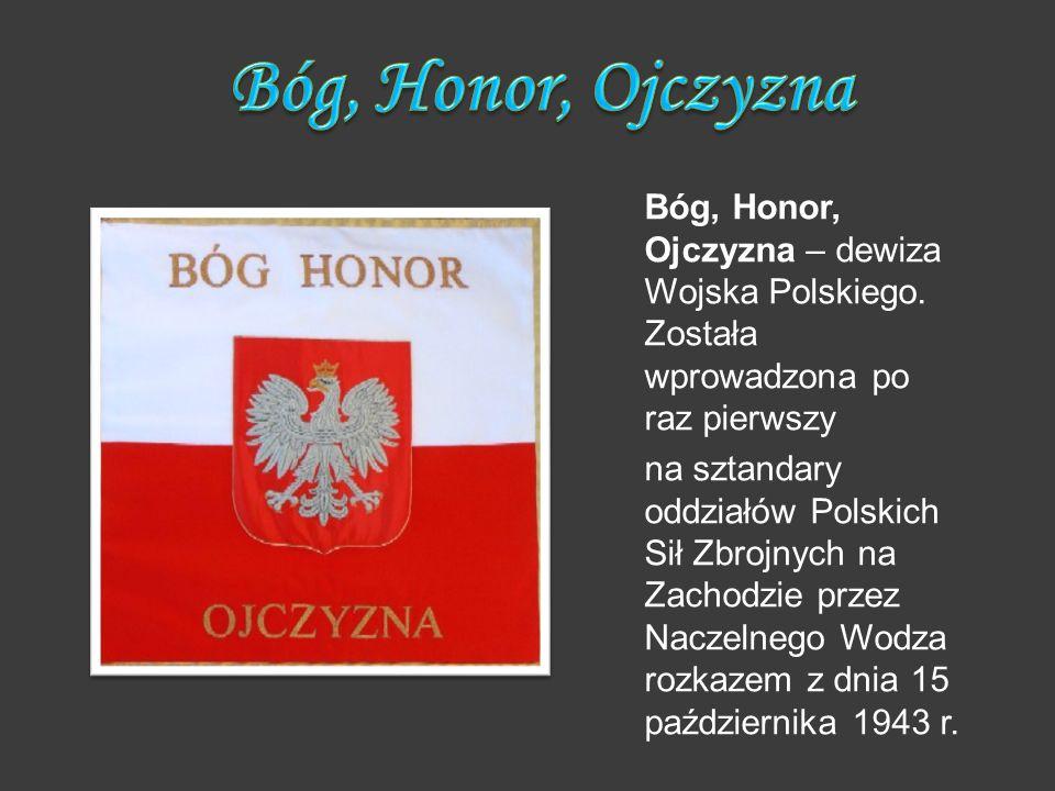 Bóg, Honor, Ojczyzna Bóg, Honor, Ojczyzna – dewiza Wojska Polskiego. Została wprowadzona po raz pierwszy.