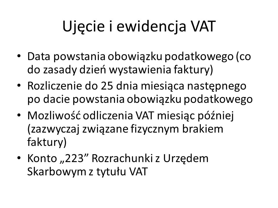 Ujęcie i ewidencja VATData powstania obowiązku podatkowego (co do zasady dzień wystawienia faktury)