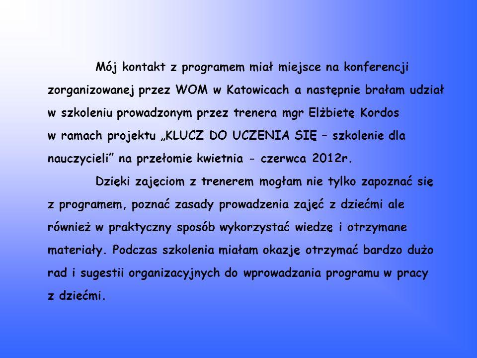 """Mój kontakt z programem miał miejsce na konferencji zorganizowanej przez WOM w Katowicach a następnie brałam udział w szkoleniu prowadzonym przez trenera mgr Elżbietę Kordos w ramach projektu """"KLUCZ DO UCZENIA SIĘ – szkolenie dla nauczycieli na przełomie kwietnia - czerwca 2012r."""