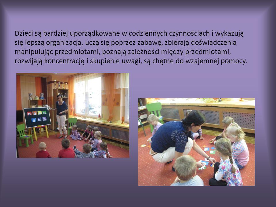 Dzieci są bardziej uporządkowane w codziennych czynnościach i wykazują się lepszą organizacją, uczą się poprzez zabawę, zbierają doświadczenia manipulując przedmiotami, poznają zależności między przedmiotami, rozwijają koncentrację i skupienie uwagi, są chętne do wzajemnej pomocy.