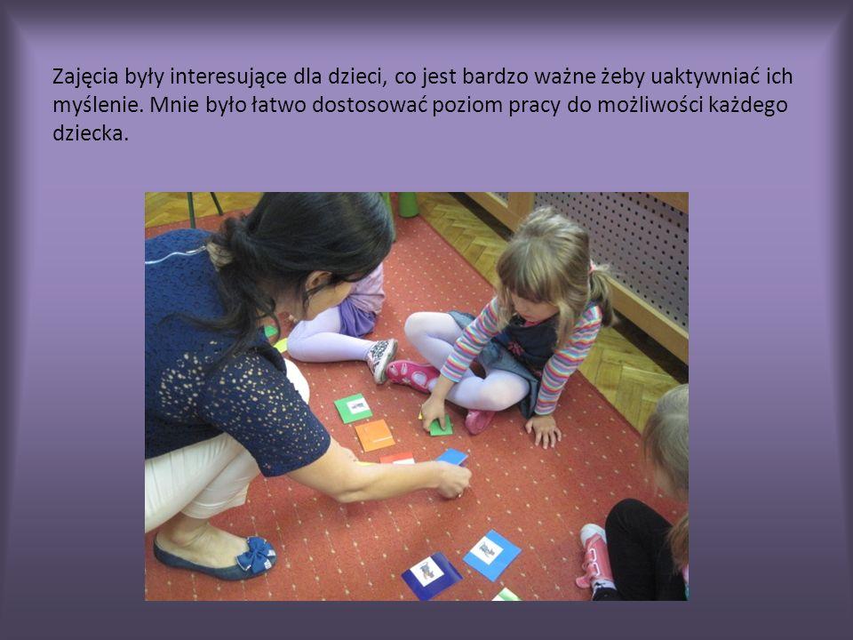 Zajęcia były interesujące dla dzieci, co jest bardzo ważne żeby uaktywniać ich myślenie.