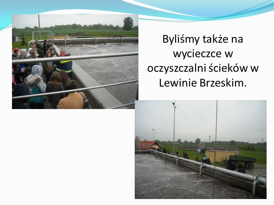 Byliśmy także na wycieczce w oczyszczalni ścieków w Lewinie Brzeskim.