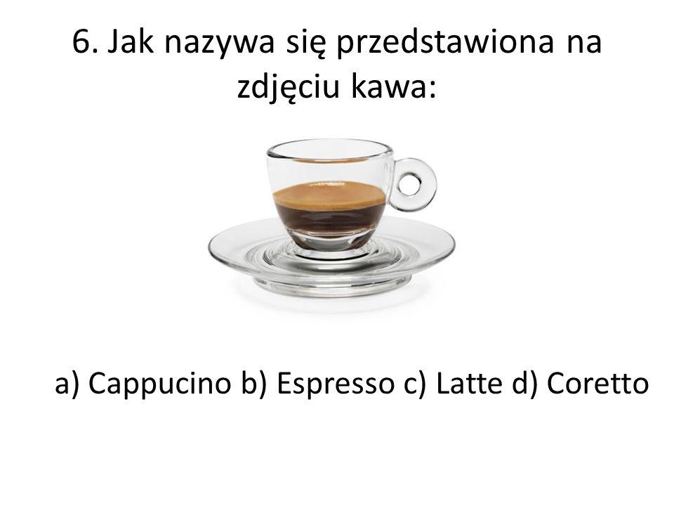6. Jak nazywa się przedstawiona na zdjęciu kawa: