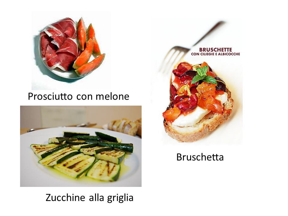 Prosciutto con melone Bruschetta Zucchine alla griglia
