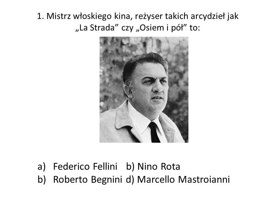 Federico Fellini b) Nino Rota Roberto Begnini d) Marcello Mastroianni