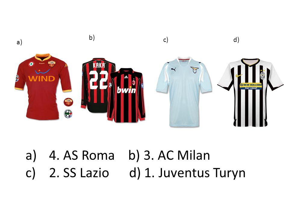 c) 2. SS Lazio d) 1. Juventus Turyn