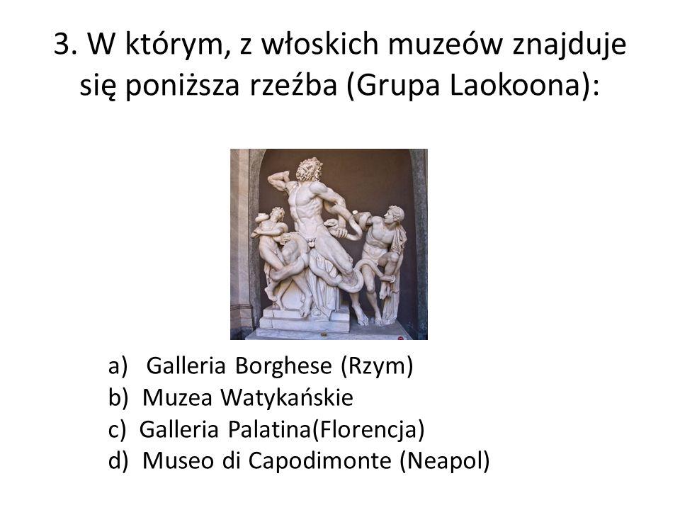 3. W którym, z włoskich muzeów znajduje się poniższa rzeźba (Grupa Laokoona):