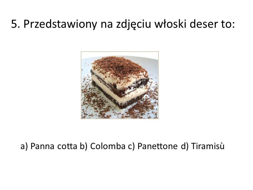 5. Przedstawiony na zdjęciu włoski deser to: