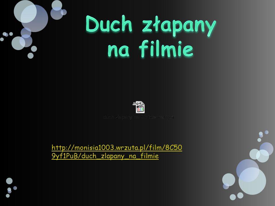 Duch złapany na filmie http://monisia1003.wrzuta.pl/film/8C509yf1PuB/duch_zlapany_na_filmie
