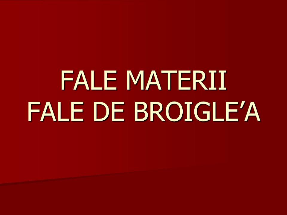 FALE MATERII FALE DE BROIGLE'A