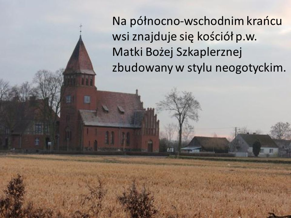 Na północno-wschodnim krańcu wsi znajduje się kościół p. w