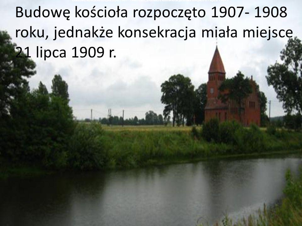 Budowę kościoła rozpoczęto 1907- 1908 roku, jednakże konsekracja miała miejsce 21 lipca 1909 r.