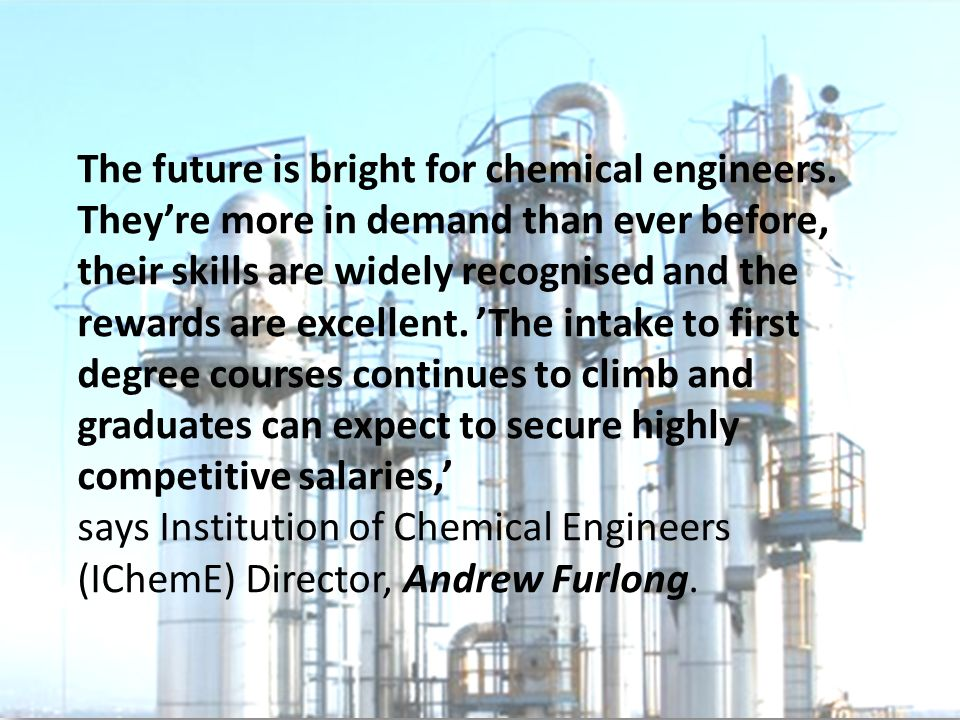 The future is bright for chemical engineers