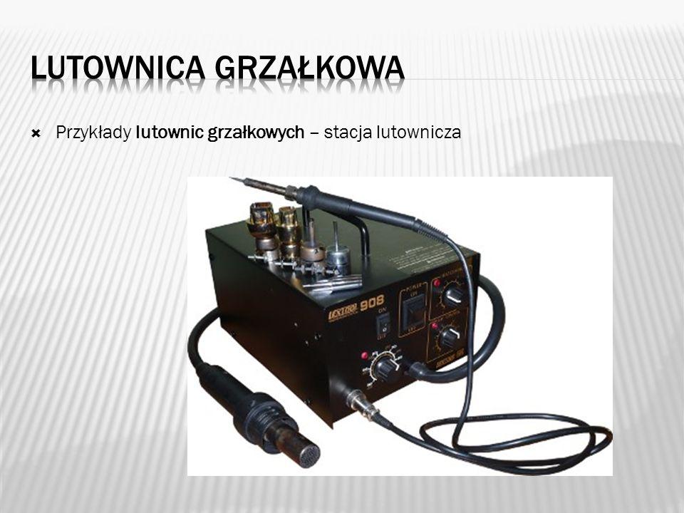 Lutownica GRZAŁKOWA Przykłady lutownic grzałkowych – stacja lutownicza