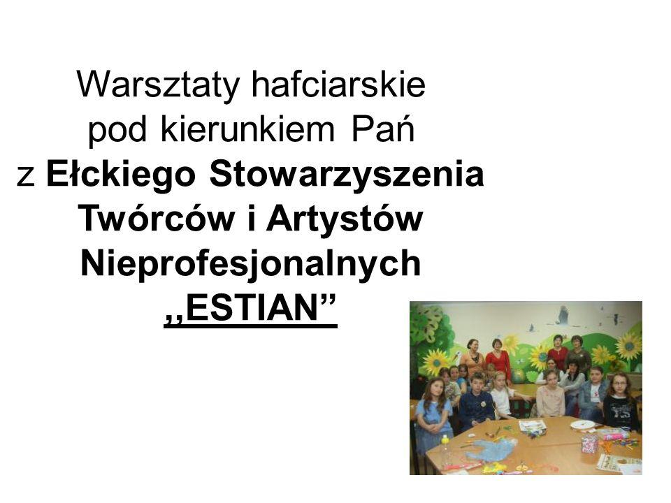 Warsztaty hafciarskie pod kierunkiem Pań z Ełckiego Stowarzyszenia Twórców i Artystów Nieprofesjonalnych ,,ESTIAN