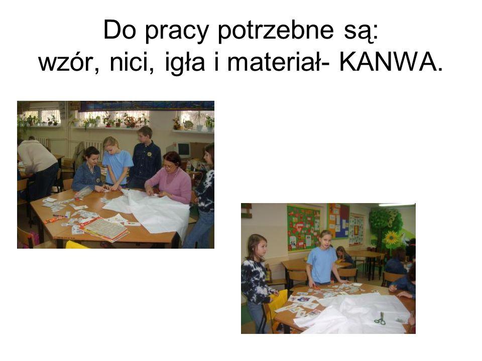 Do pracy potrzebne są: wzór, nici, igła i materiał- KANWA.