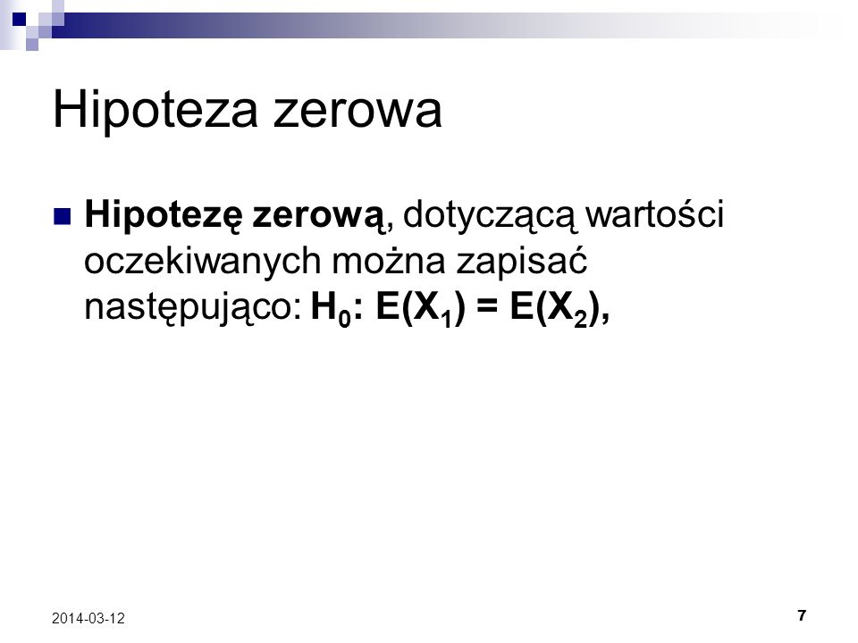 Hipoteza zerowa Hipotezę zerową, dotyczącą wartości oczekiwanych można zapisać następująco: H0: E(X1) = E(X2),