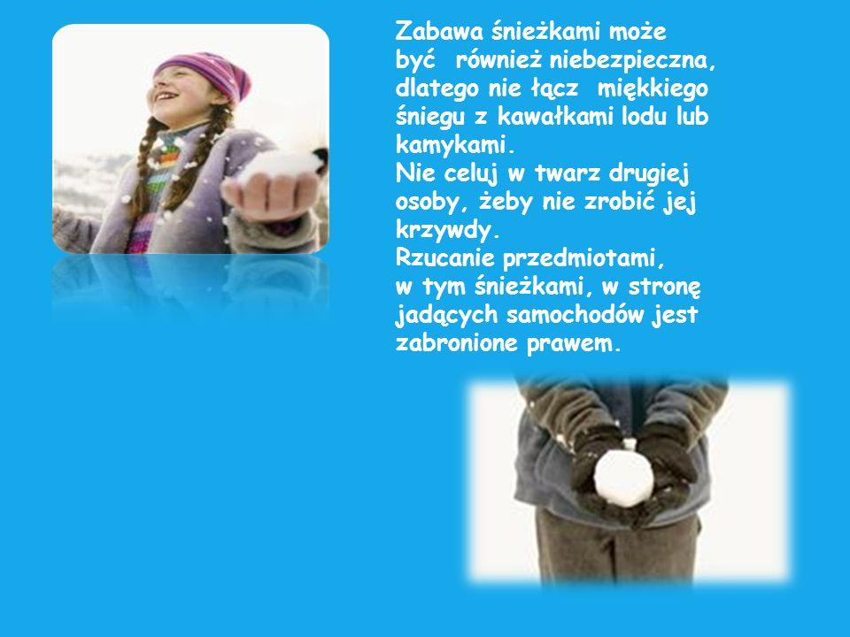 Zabawa śnieżkami może być również niebezpieczna, dlatego nie łącz miękkiego. śniegu z kawałkami lodu lub.