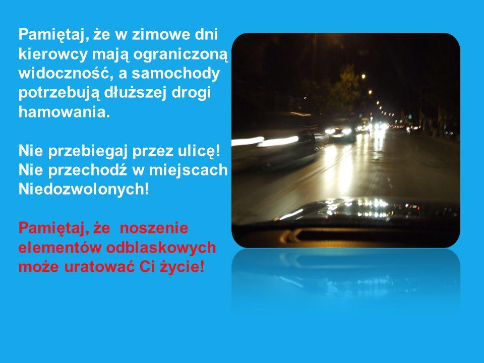 Pamiętaj, że w zimowe dni kierowcy mają ograniczoną widoczność, a samochody potrzebują dłuższej drogi hamowania.