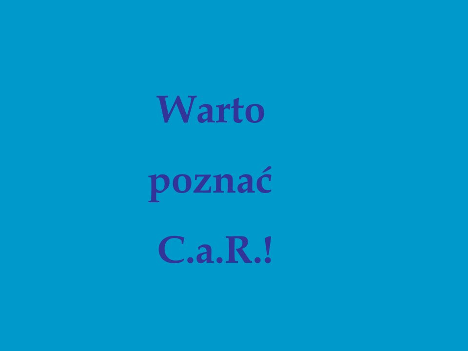 Warto poznać C.a.R.!