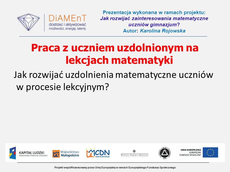 Prezentacja wykonana w ramach projektu: Jak rozwijać zainteresowania matematyczne uczniów gimnazjum Autor: Karolina Rojowska