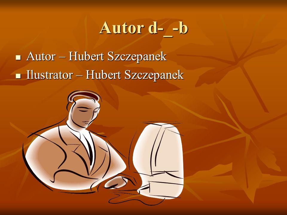 Autor d-_-b Autor – Hubert Szczepanek Ilustrator – Hubert Szczepanek