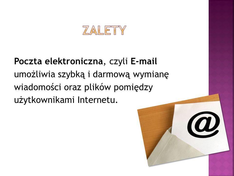 zalety Poczta elektroniczna, czyli E-mail umożliwia szybką i darmową wymianę wiadomości oraz plików pomiędzy użytkownikami Internetu.