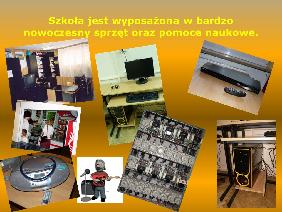 Szkoła jest wyposażona w bardzo nowoczesny sprzęt oraz pomoce naukowe.