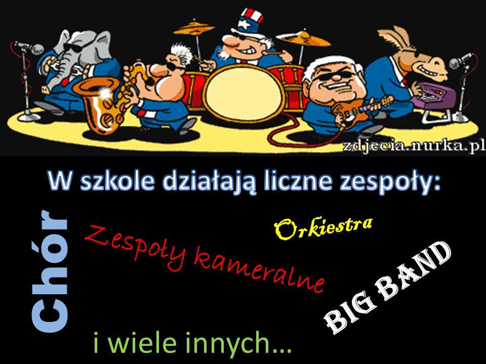 Chór Big Band i wiele innych… W szkole działają liczne zespoły: