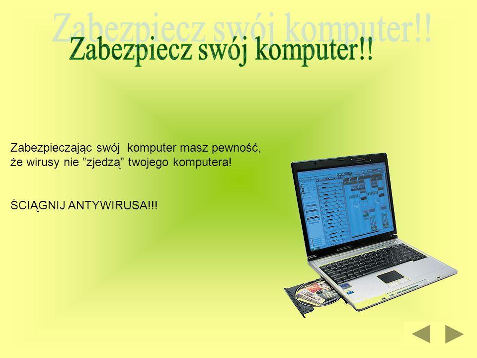 Zabezpiecz swój komputer!!