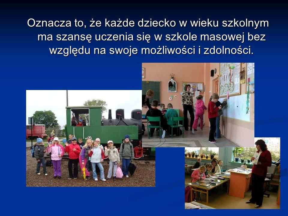Oznacza to, że każde dziecko w wieku szkolnym ma szansę uczenia się w szkole masowej bez względu na swoje możliwości i zdolności.