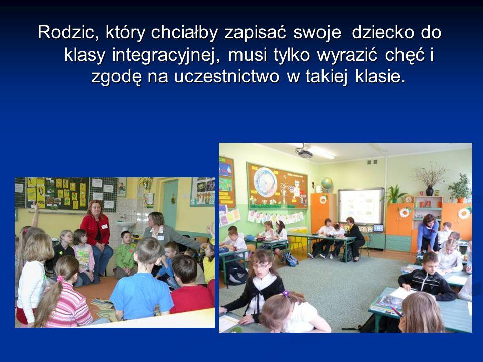 Rodzic, który chciałby zapisać swoje dziecko do klasy integracyjnej, musi tylko wyrazić chęć i zgodę na uczestnictwo w takiej klasie.