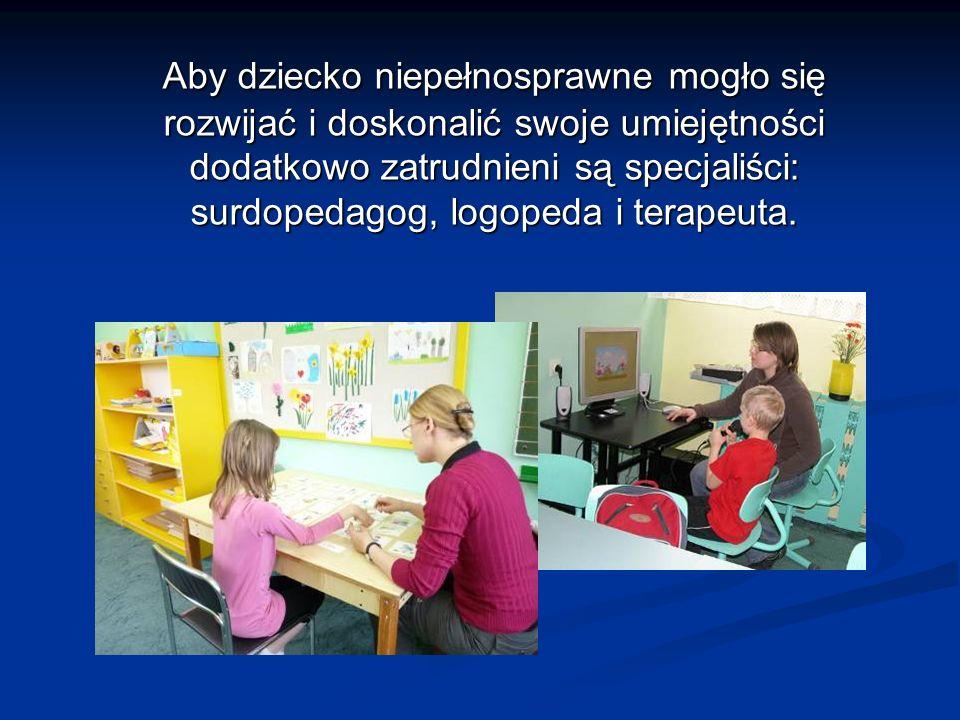 Aby dziecko niepełnosprawne mogło się rozwijać i doskonalić swoje umiejętności dodatkowo zatrudnieni są specjaliści: surdopedagog, logopeda i terapeuta.