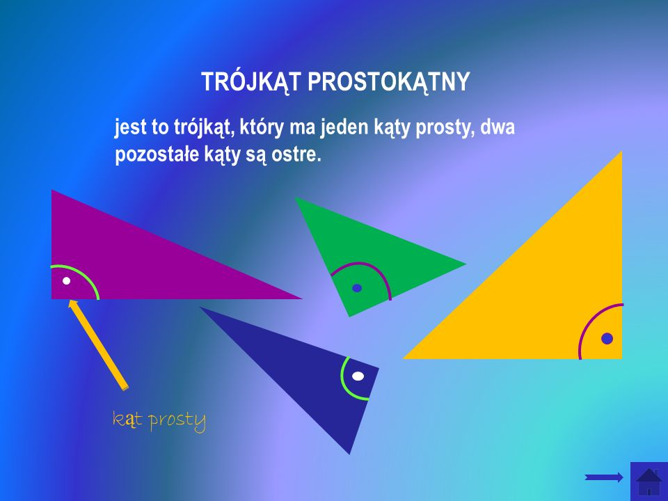 TRÓJKĄT PROSTOKĄTNY jest to trójkąt, który ma jeden kąty prosty, dwa pozostałe kąty są ostre.