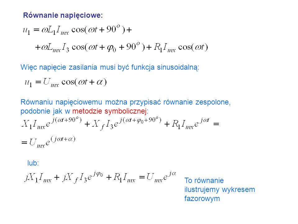 Równanie napięciowe: Więc napięcie zasilania musi być funkcja sinusoidalną: Równaniu napięciowemu można przypisać równanie zespolone,