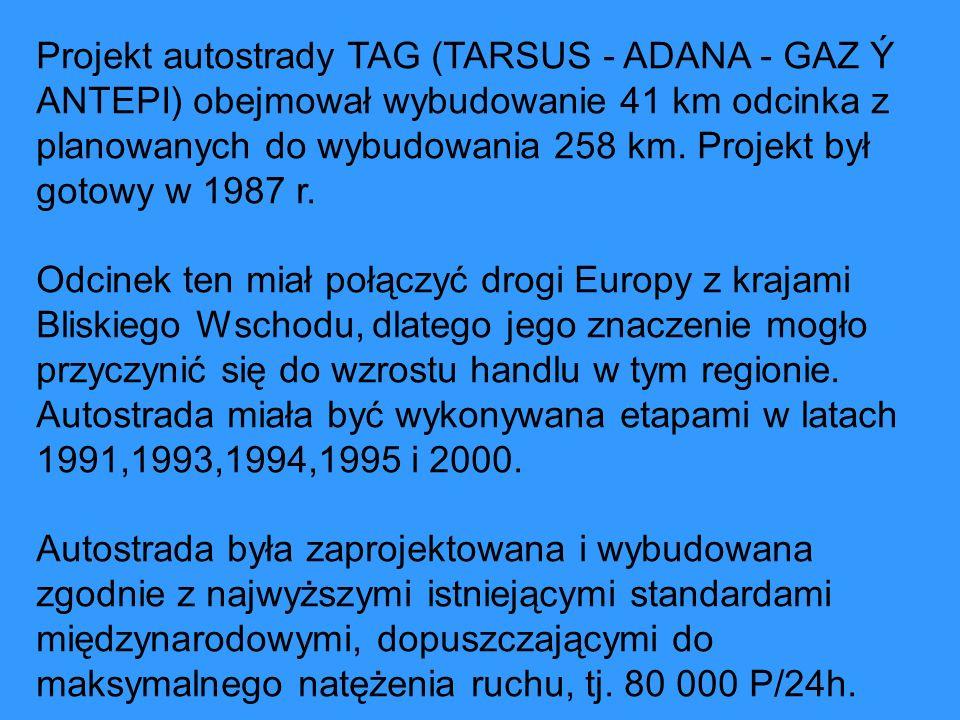 Projekt autostrady TAG (TARSUS - ADANA - GAZ Ý ANTEPI) obejmował wybudowanie 41 km odcinka z planowanych do wybudowania 258 km. Projekt był gotowy w 1987 r.