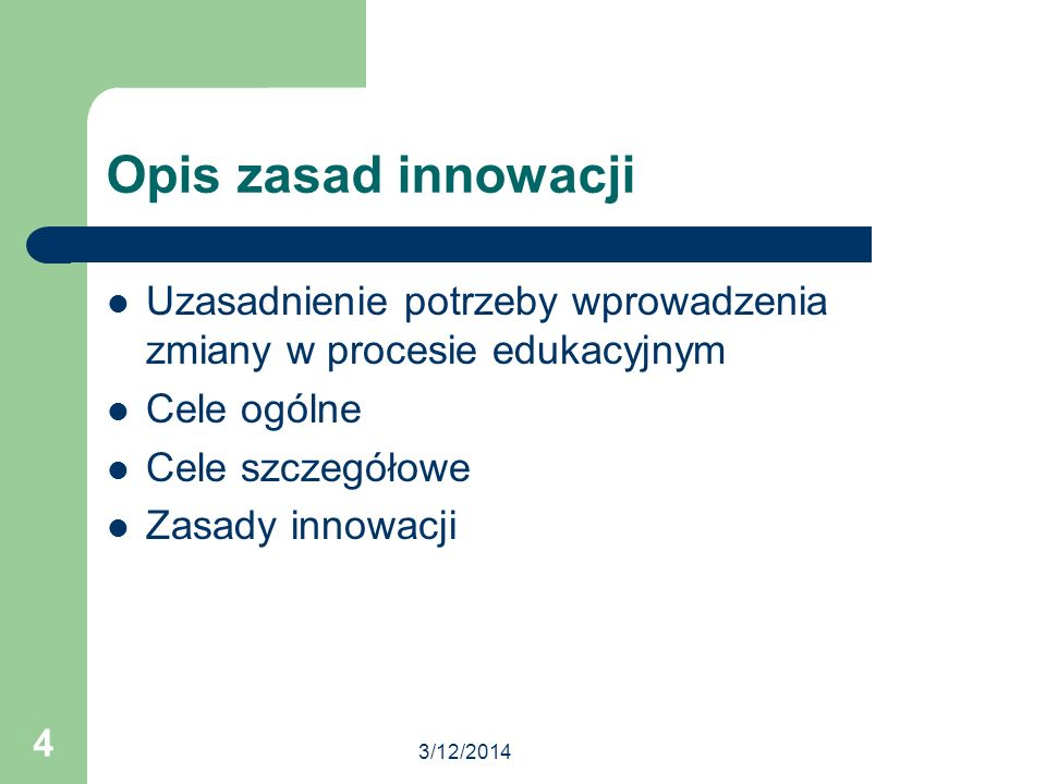 Opis zasad innowacji Uzasadnienie potrzeby wprowadzenia zmiany w procesie edukacyjnym. Cele ogólne.