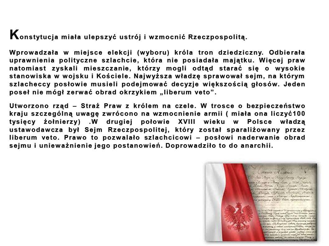 Konstytucja miała ulepszyć ustrój i wzmocnić Rzeczpospolitą.