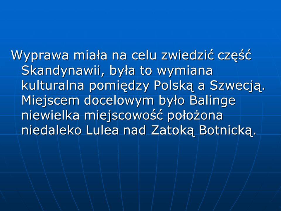 Wyprawa miała na celu zwiedzić część Skandynawii, była to wymiana kulturalna pomiędzy Polską a Szwecją.