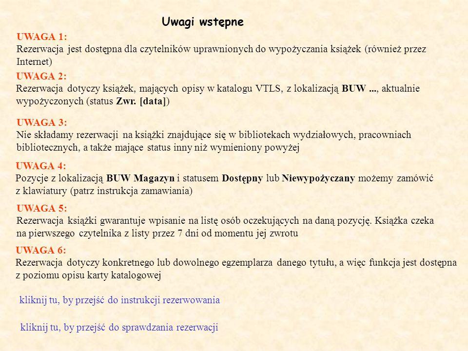 Uwagi wstępne UWAGA 1: Rezerwacja jest dostępna dla czytelników uprawnionych do wypożyczania książek (również przez.